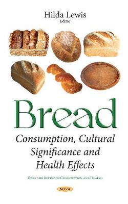 Bread: Consumption, Cultural Significance & Health Effects (Hardback)