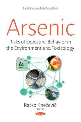 Arsenic: Risks of Exposure, Behavior in the Environment & Toxicology (Paperback)