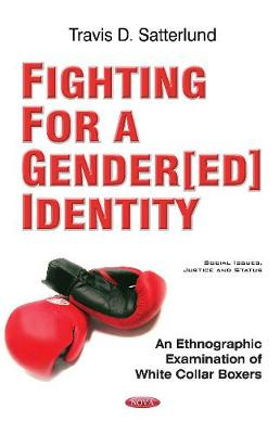 Fighting for a Gender[ed] Identity: An Ethnographic Examination of White Collar Boxers (Paperback)