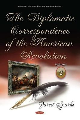 The Diplomatic Correspondence of the American Revolution: Volume 2 (Hardback)