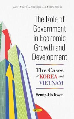 The Role of Government in Economic Growth and Development: The Cases of Korea and Vietnam (Hardback)