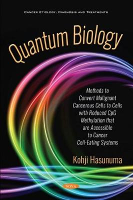 Quantum Biology: Methods to Cure Malignant Cancerous Cells into Cells with Reduced CpG Methylation Accessible to Eating Cell Systems (Paperback)