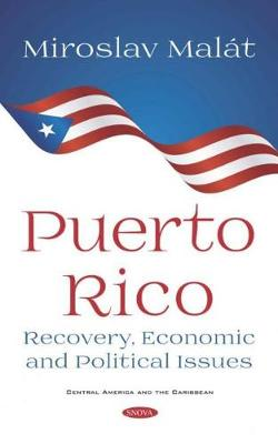 Puerto Rico: Recovery, Economic and Political Issues (Hardback)