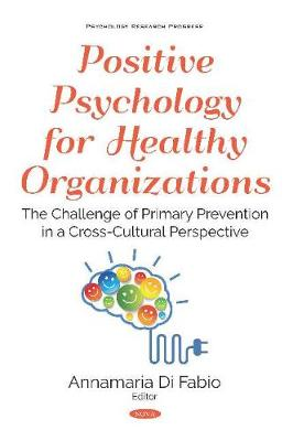 Positive Psychology for Healthy Organizations: The Challenge of Primary Prevention in a Cross-Cultural Perspective (Hardback)