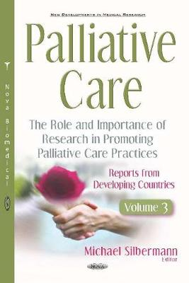 Palliative Care: The Role and Importance of Research in Promoting Palliative Care Practices -- Reports from Developing Countries -- Volume 3 (Hardback)