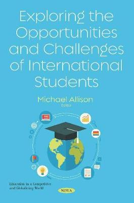 Exploring the Opportunities and Challenges of International Students (Paperback)