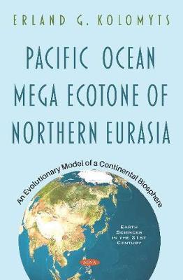 Pacific Ocean Mega Ecotone of Northern Eurasia: An Evolutionary Model of a Continental Biosphere (Hardback)