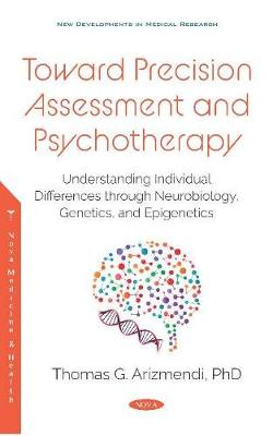 Toward Precision Assessment and Psychotherapy: Understanding Individual Differences through Neurobiology, Genetics, and Epigenetics (Hardback)