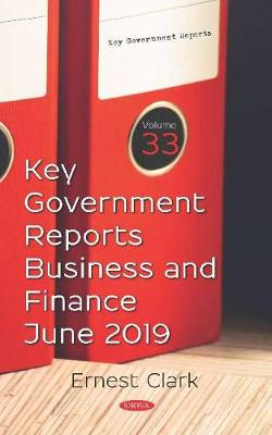 Key Government Reports. Volume 33: Business and Finance - June 2019 (Hardback)