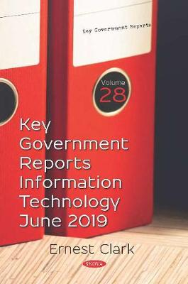 Key Government Reports.: Volume 28: Information Technology -- June 2019 (Paperback)