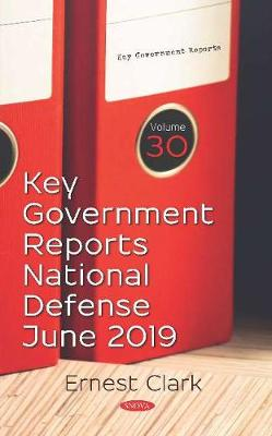 Key Government Reports: Volume 30 -- National Defense -- June 2019 (Hardback)