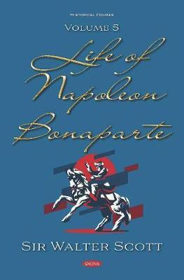 Life of Napoleon Bonaparte: Volume 5 (Hardback)