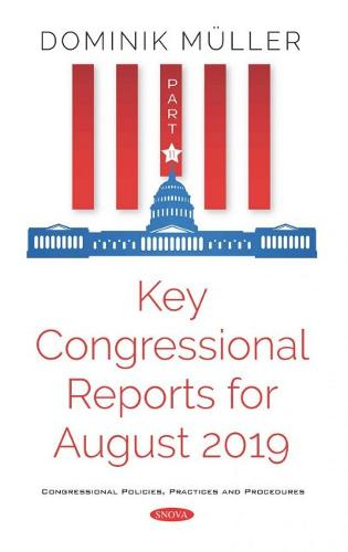 Key Congressional Reports for August 2019. Part XI (Paperback)