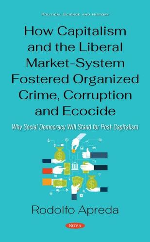How Capitalism and the Liberal Market-System Fostered Organized Crime, Corruption and Ecocide: Why Social Democracy Will Stand for Post-Capitalism (Hardback)