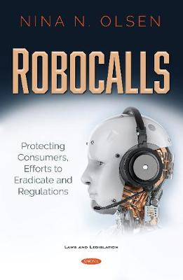 Robocalls: Protecting Consumers, Efforts to Eradicate and Regulations (Hardback)