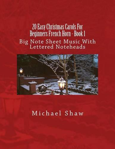 20 Easy Christmas Carols For Beginners French Horn - Book 1: Big Note Sheet Music With Lettered Noteheads (Paperback)