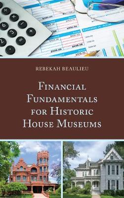Financial Fundamentals for Historic House Museums (Hardback)
