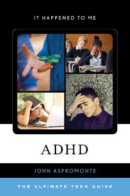 ADHD: The Ultimate Teen Guide - It Happened to Me 58 (Hardback)