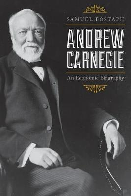 Andrew Carnegie: An Economic Biography (Paperback)