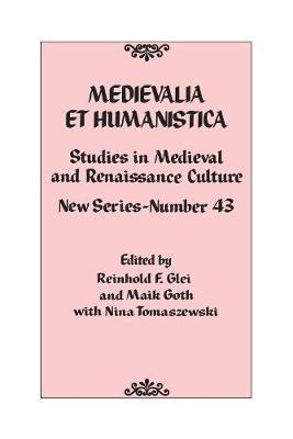 Medievalia et Humanistica, No. 43: Studies in Medieval and Renaissance Culture: New Series - Medievalia et Humanistica Series (Hardback)