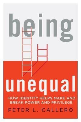 Being Unequal: How Identity Helps Make and Break Power and Privilege (Hardback)