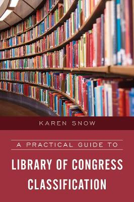 A Practical Guide to Library of Congress Classification (Hardback)