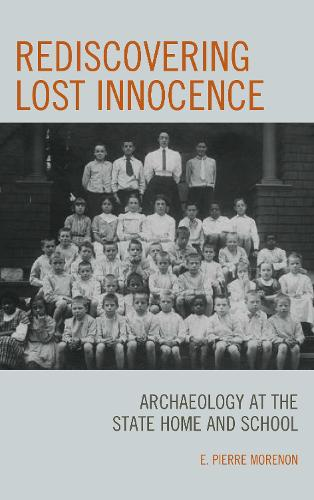 Rediscovering Lost Innocence: Archaeology at the State Home and School (Paperback)