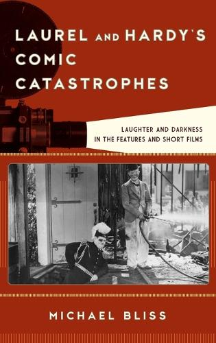 Laurel and Hardy's Comic Catastrophes: Laughter and Darkness in the Features and Short Films - Film and History (Hardback)