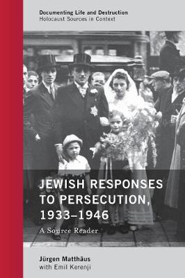 Jewish Responses to Persecution, 1933-1946: A Source Reader - Documenting Life and Destruction: Holocaust Sources in Context (Hardback)