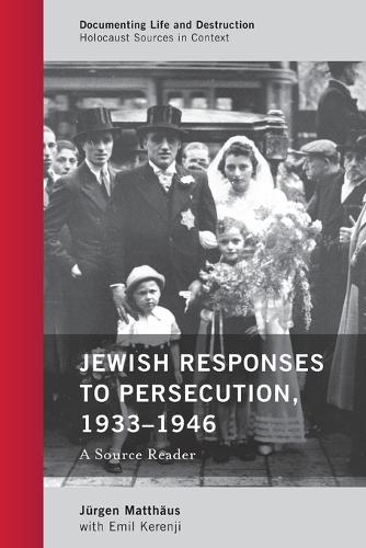 Jewish Responses to Persecution, 1933-1946: A Source Reader - Documenting Life and Destruction: Holocaust Sources in Context (Paperback)