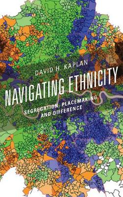 Navigating Ethnicity: Segregation, Placemaking, and Difference - Human Geography in the Twenty-First Century: Issues and Applications (Hardback)