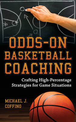 Odds-On Basketball Coaching: Crafting High-Percentage Strategies for Game Situations (Hardback)