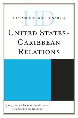 Historical Dictionary of United States-Caribbean Relations - Historical Dictionaries of Diplomacy and Foreign Relations (Hardback)