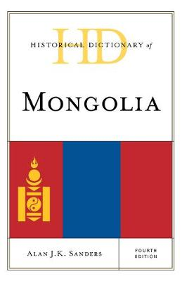 Historical Dictionary of Mongolia - Historical Dictionaries of Asia, Oceania and the Middle East 2 Volumes (Hardback)