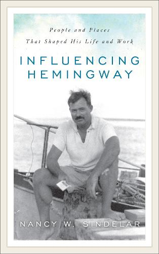 Influencing Hemingway: People and Places That Shaped His Life and Work (Paperback)
