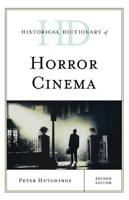 Historical Dictionary of Horror Cinema - Historical Dictionaries of Literature and the Arts (Hardback)
