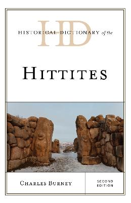 Historical Dictionary of the Hittites - Historical Dictionaries of Ancient Civilizations and Historical Eras (Hardback)