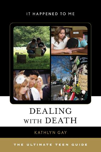Dealing with Death: The Ultimate Teen Guide - It Happened to Me 55 (Hardback)
