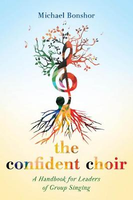 The Confident Choir: A Handbook for Leaders of Group Singing (Hardback)