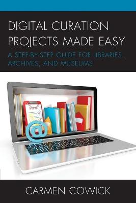 Digital Curation Projects Made Easy: A Step-by-Step Guide for Libraries, Archives, and Museums - LITA Guides (Paperback)