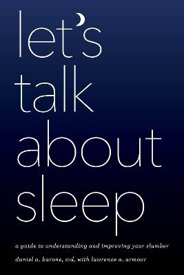Let's Talk about Sleep: A Guide to Understanding and Improving Your Slumber (Hardback)