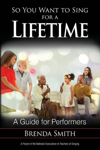 So You Want to Sing for a Lifetime: A Guide for Performers - So You Want to Sing (Paperback)