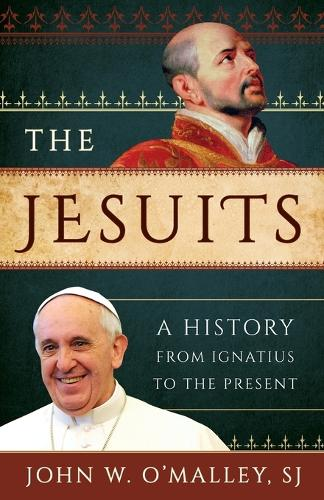 The Jesuits: A History from Ignatius to the Present (Paperback)