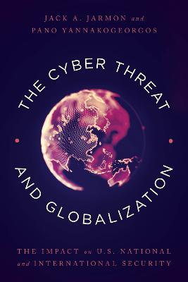 The Cyber Threat and Globalization: The Impact on U.S. National and International Security (Hardback)