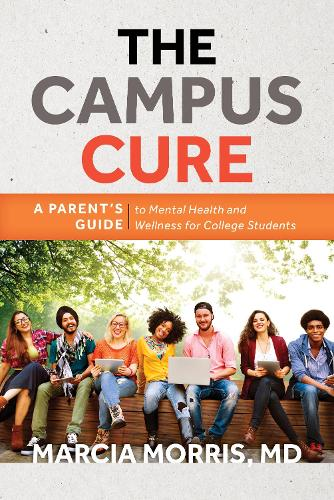 The Campus Cure: A Parent's Guide to Mental Health and Wellness for College Students (Hardback)