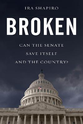 Broken: Can the Senate Save Itself and the Country? (Hardback)