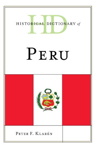Historical Dictionary of Peru - Historical Dictionaries of the Americas (Hardback)