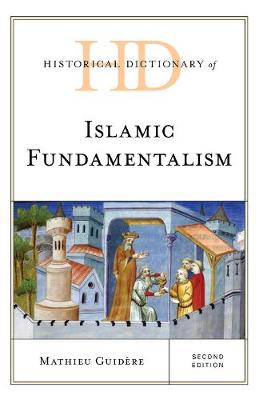 Historical Dictionary of Islamic Fundamentalism - Historical Dictionaries of Religions, Philosophies, and Movements Series (Hardback)