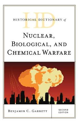 Historical Dictionary of Nuclear, Biological, and Chemical Warfare - Historical Dictionaries of War, Revolution, and Civil Unrest (Hardback)