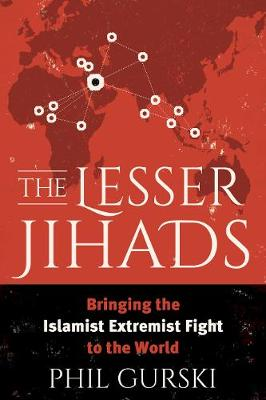 The Lesser Jihads: Bringing the Islamist Extremist Fight to the World (Hardback)